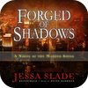 Forged of Shadows (by Jessa Slade)